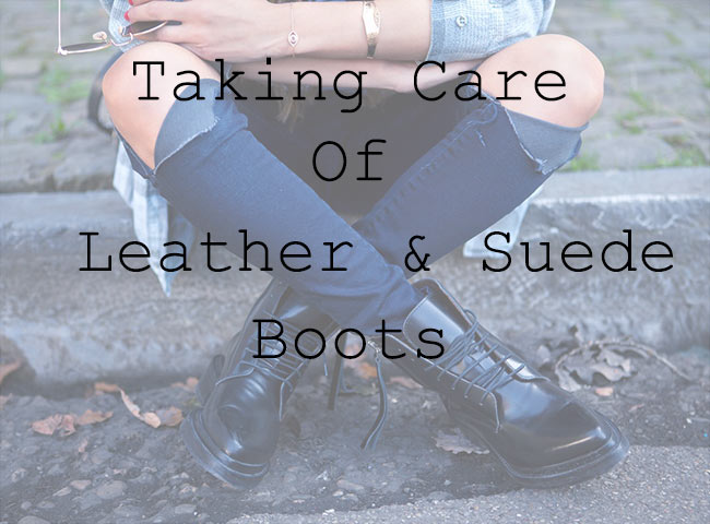 How to Make Leather and Suede Boots Last Longer